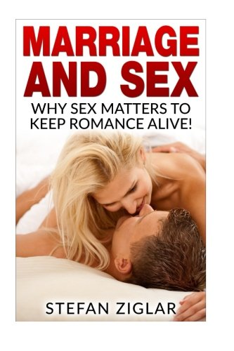9781523237838: Marriage and Sex: Why sex matters to keep romance alive!