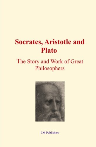 Socrates, Aristotle and Plato: The Story and work of Great Philosophers: Elbert Hubbard