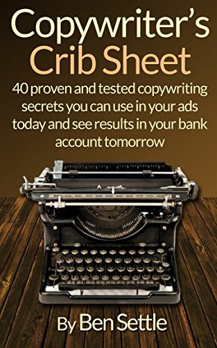 9781523239214: Copywriter's Crib Sheet - 40 Proven and Tested Copywriting Secrets You Can Use in Your Ads Today and See Results in Your Bank Account Tomorrow