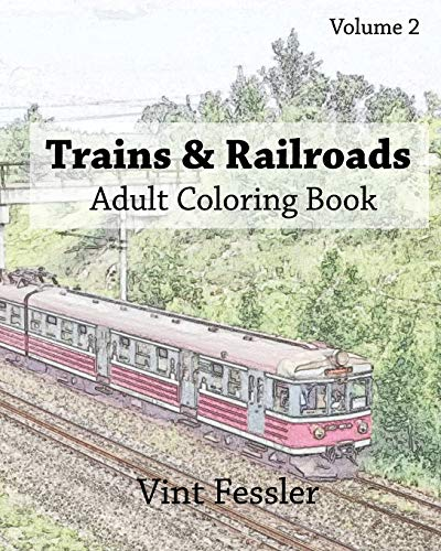 Trains & Railroads : Adult Coloring Book Vol.2: Train and Railroad Sketches for Coloring (...