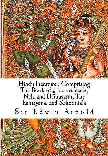9781523243433: Hindu literature : Comprising The Book of good counsels, Nala and Damayanti, The Ramayana, and Sakoontala