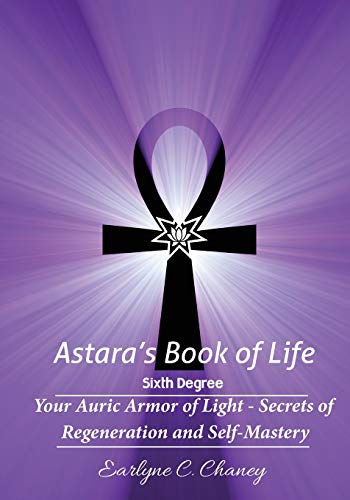 9781523244003: Astara's Book of Life - 6th Degree: Your Auric Armor of Light - Secrets of Regeneration and Self-Mastery (Volume 6)