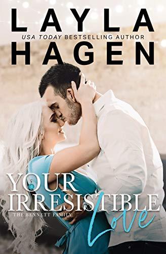 Your Irresistible Love (The Bennett Family) (Volume 1): Hagen, Layla