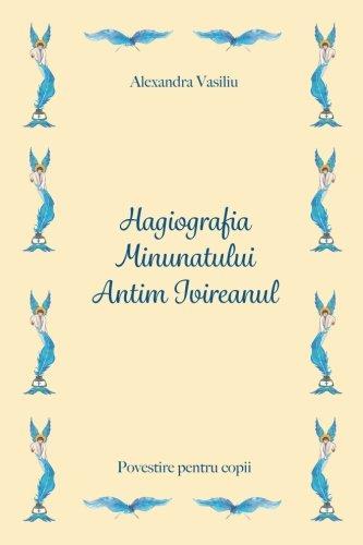 9781523246847: Hagiografia Minunatului Antim Ivireanul: Povestire pentru copii (Romanian Edition)