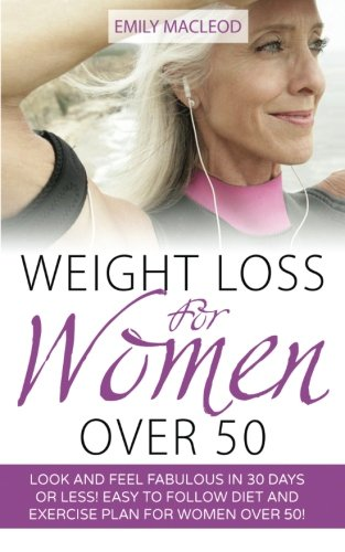 9781523247974: Weight Loss for Women Over 50: Look and Feel Fabulous in 30 Days or Less! Easy to Follow Diet and Exercise Plan for Women Over 50