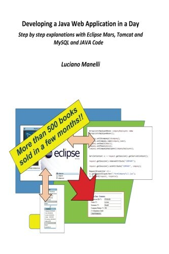 9781523251438: Developing a Java Web Application in a Day: Step by step explanations with Eclipse Mars, Tomcat and MySQL (Java Web Programming) (Volume 1)