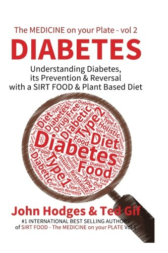 9781523251520: Diabetes: Understanding Diabetes, Prevention & Reversal with a SIRT FOOD & Plant Based Diet (The Medicine on your Plate) (Volume 2)
