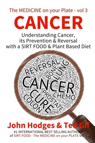 9781523252343: Cancer: Understanding CANCER, PREVENTION & REVERSAL with a SIRT FOOD & PLANT BASED DIET (The Medicine on your Plate) (Volume 3)