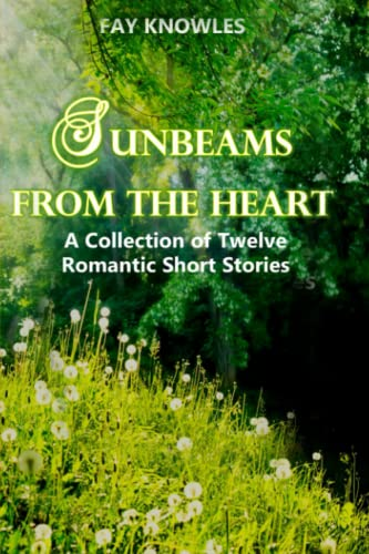 9781523253432: Sunbeams from the Heart: A Collection of Twelve Romantic Short Stories