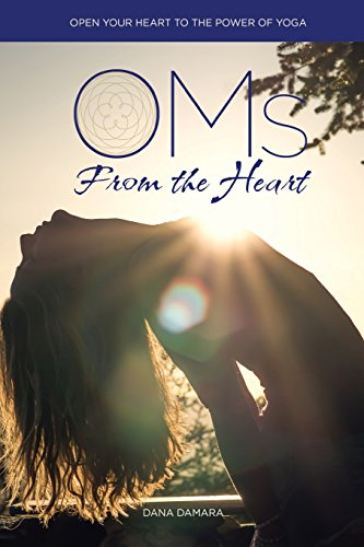 Oms from the Heart: Open Your Heart to the Power of Yoga: Damara, Dana