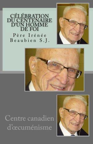 9781523255412: Célébration du centenaire d'un homme de foi: Père Irénée Beaubien S.J. (French Edition)
