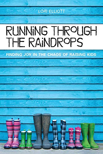 9781523255726: Running Through the Raindrops: Finding Joy in the Chaos of Raising Kids