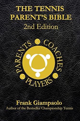 9781523255931: The Tennis Parent's Bible: Second Edition