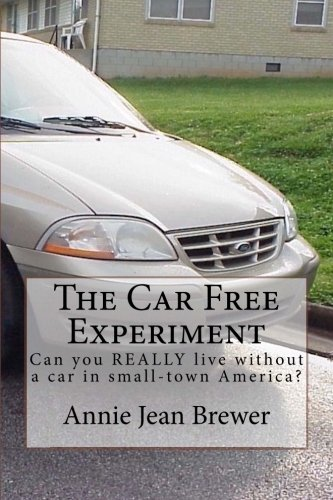 9781523256280: The Car Free Experiment: Can You REALLY Live Without a Car in Small-Town America?
