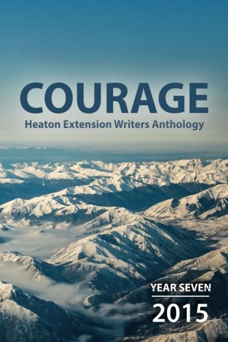 9781523260089: Courage: Heaton Extension Writers Anthology Year Seven 2015