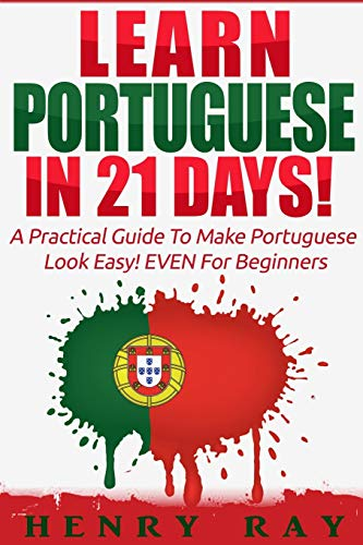 9781523263493: Portuguese: Learn Portuguese In 21 DAYS! – A Practical Guide To Make Portuguese Look Easy! EVEN For Beginners (Spanish, French, German, Italian) (Portuguese and English Edition)