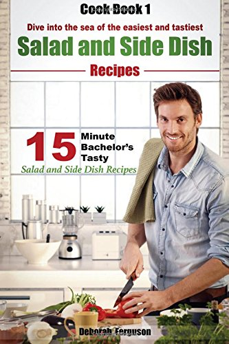 9781523264186: Cook Book 1: 15-minute Bachelor's Tasty Salad and Side Dish Recipes: Dive into the Sea of the Easiest and Tastiest Salad and Side Dish Recipes (15 Minute Recipes) (Volume 1)