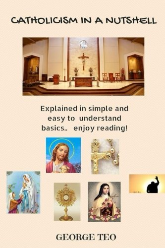 9781523264377: Catholicism in a Nutshell: explained in easy to understand basics. enjoy reading!