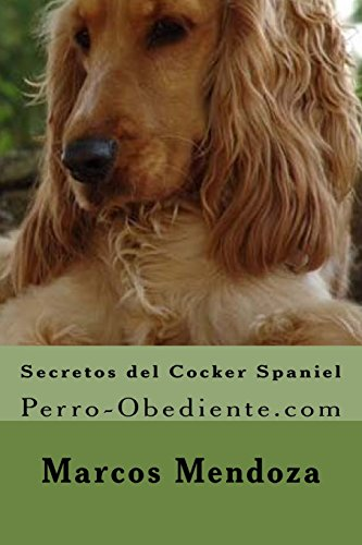 9781523265596: Secretos del Cocker Spaniel: Perro-Obediente.com (Spanish Edition)