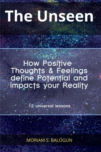9781523267453: The Unseen - How Positive Thoughts & Feelings define Potential and impacts your Reality