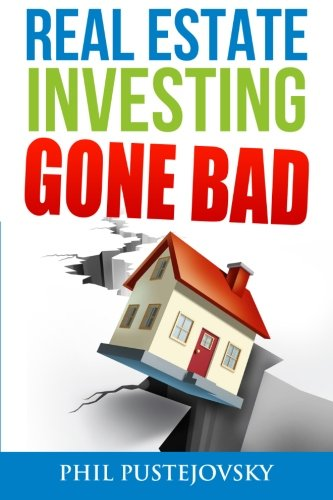 9781523269037: Real Estate Investing Gone Bad: 21 true stories of what NOT to do when investing in real estate and flipping houses