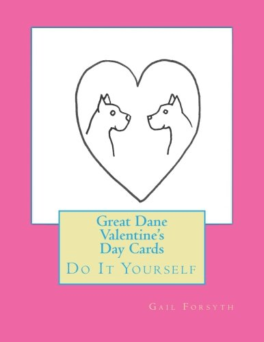 9781523269365: Great Dane Valentine's Day Cards: Do It Yourself