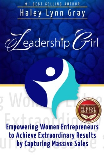 9781523270934: Leadership Girl: Empowering Women Entrepreneurs to Achieve Extraordinary Results by Capturing Massive Sales