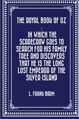 9781523271993: The Royal Book of Oz : In which the Scarecrow goes to search for his family tree and discovers that he is the Long Lost Emperor of the Silver Island