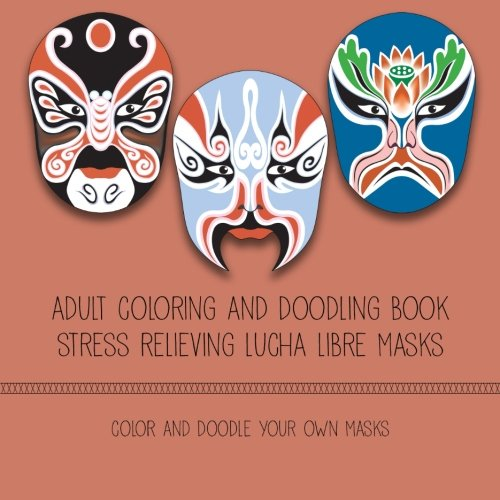 9781523272150: Adult Coloring And Doodling Book - Stress Relieving Lucha Libre Masks: Fun for adults and kids - color and design your mask your way!