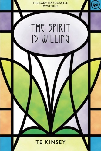 The Spirit Is Willing (The Lady Hardcastle Mysteries) (Volume 2)