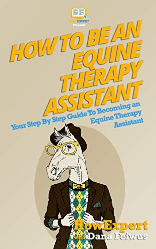 9781523273614: How To Be An Equine Therapy Assistant: Your Step-By-Step Guide To Becoming An Equine Therapy Assistant