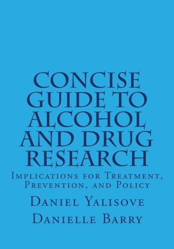 Concise Guide to Alcohol and Drug Research: Implications for Treatment, Prevention, and Policy: ...