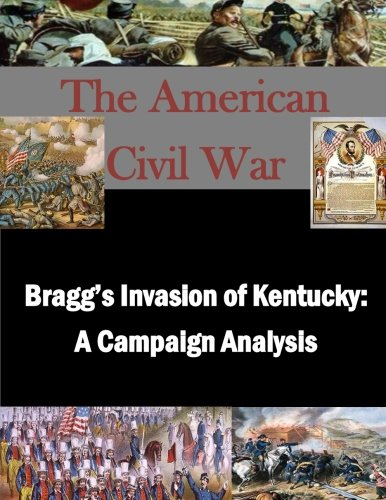 Bragg's Invasion of Kentucky: A Campaign Analysis: Naval War College