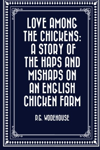 9781523275977: Love Among the Chickens: A Story of the Haps and Mishaps on an English Chicken Farm