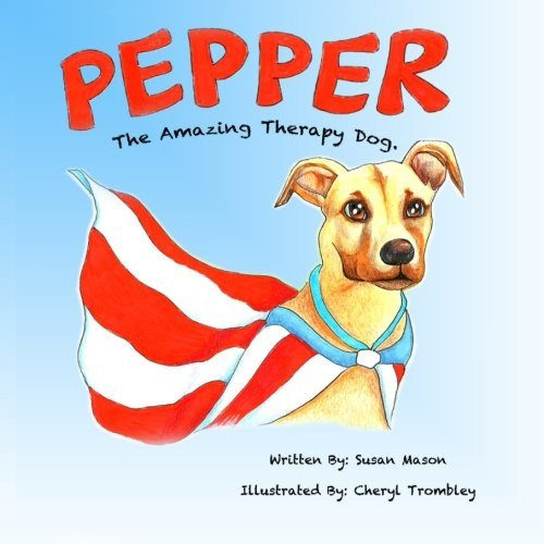 Pepper: The Amazing Therapy Dog: A story of a wonderful adopted shelter dog that gives back by ...