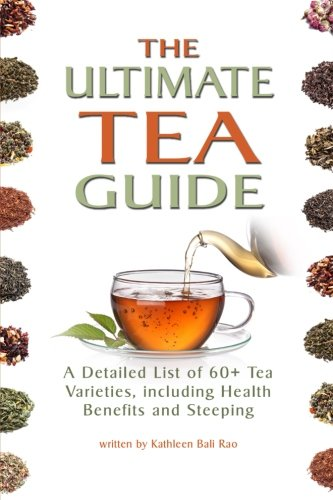 9781523276233: The Ultimate Tea Guide: A Detailed List of 60+ Tea Varieties, including Health Benefits & Steeping Recommendations (Tea Guidebook)