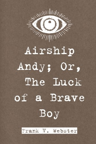 9781523276929: Airship Andy; Or, The Luck of a Brave Boy