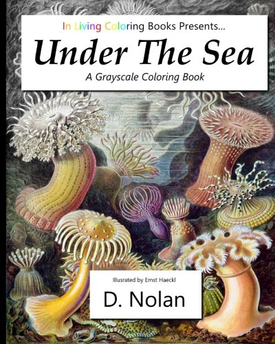 9781523277308: Under the Sea (by In Living Coloring Books) - Adult Coloring Book, Oceans: Grayscale Coloring Book for Adults with Fantastically Intricate Biological Illustrations of Undersea Life (Volume 1)