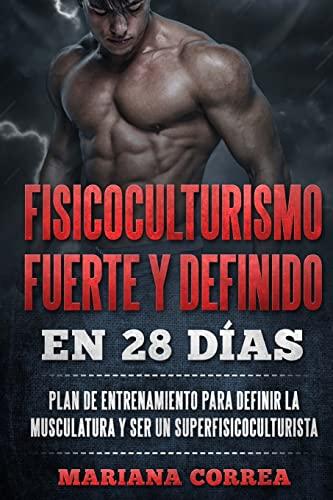 9781523277803: FISICOCULTURISMO FUERTE y DEFINIDO EN 28 DIAS: PLAN DE ENTRENAMIENTO PARA DEFINIR LA MUSCULATURA y SER UN SUPERFISICOCULTURISTA