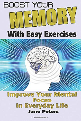 9781523278206: Memory: Boost Your Memory with Easy Exercises - Improve Your Mental Focus in Everyday Life (Improve memory, improving memory, remembering more, productivity improvement)
