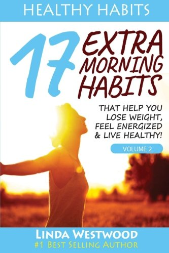 9781523278817: Healthy Habits Vol 2: 17 EXTRA Morning Habits That Help You Lose Weight, Feel Energized & Live Healthy!