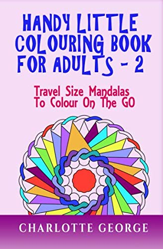 9781523280766: Handy Little Colouring Book for Adults - 2: Travel Size Mandalas to Colour on the GO (Travel Colouring Books) (Volume 2)