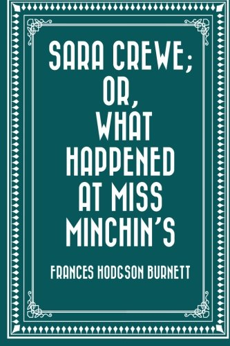9781523281077: Sara Crewe; Or, What Happened at Miss Minchin's