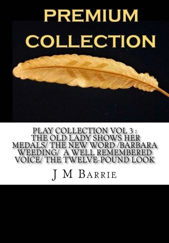 9781523281299: Play Collection Vol 3 The Old Lady Shows Her Medals The New Word Barbara?s Weeding A Well Remembered Voice The Twelve-Pound Look