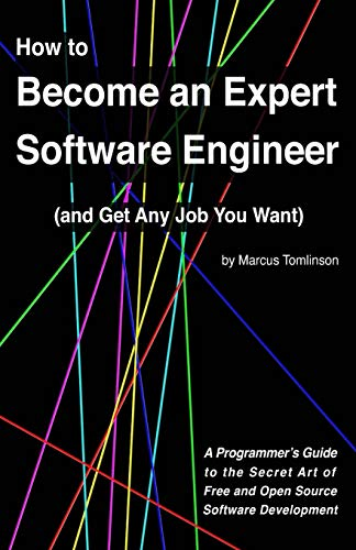 9781523282548: How to Become an Expert Software Engineer (and Get Any Job You Want): A Programmer's Guide to the Secret Art of Free and Open Source Software Development