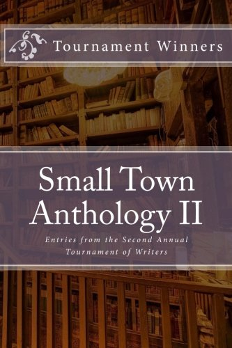 9781523285396: Small Town Anthology II: Entries from the second annual Tournament of Writers