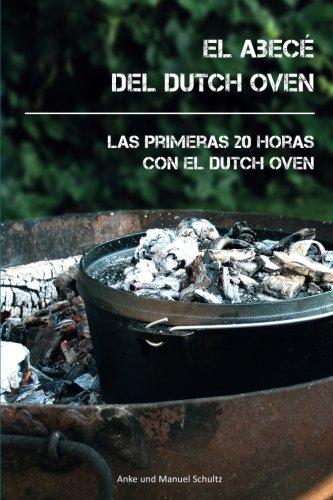 9781523285655: El Abecé del Dutch Oven: Las primeras 20 horas con el Dutch Oven (Spanish Edition)