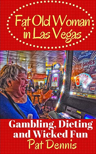 9781523287338: Fat Old Woman in Las Vegas: Gambling, Dieting and Wicked Fun