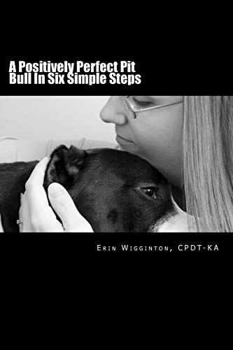 9781523288809: A Positively Perfect Pit Bull In Six Simple Steps