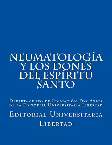 9781523289493: NeumatologIa y Los Dones del EspIritu Santo: Departamento de Educación Teológica de la Editorial Universitaria Libertad